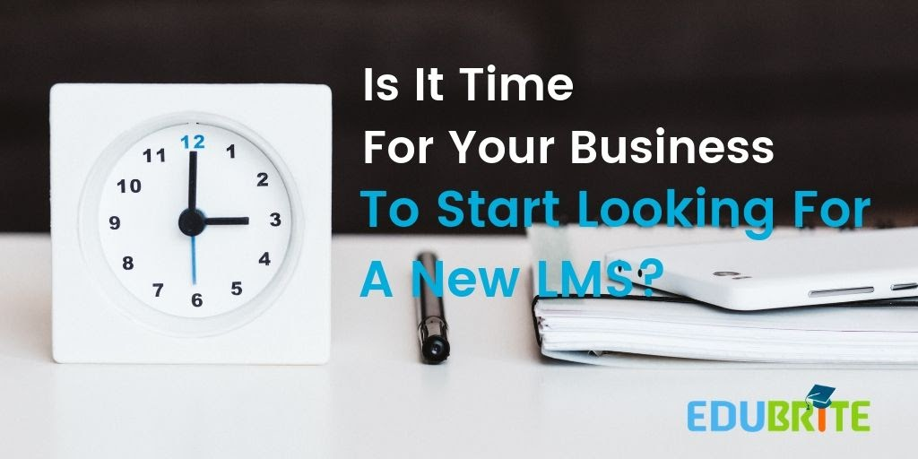 Is it Time For Your Business To Start Looking for a New LMS?